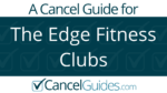 The Edge Fitness Clubs Cancel Guide